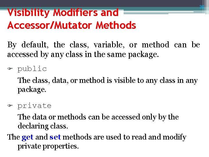 Visibility Modifiers and Accessor/Mutator Methods 35 By default, the class, variable, or method can