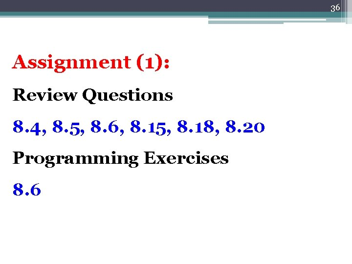 36 Assignment (1): Review Questions 8. 4, 8. 5, 8. 6, 8. 15, 8.