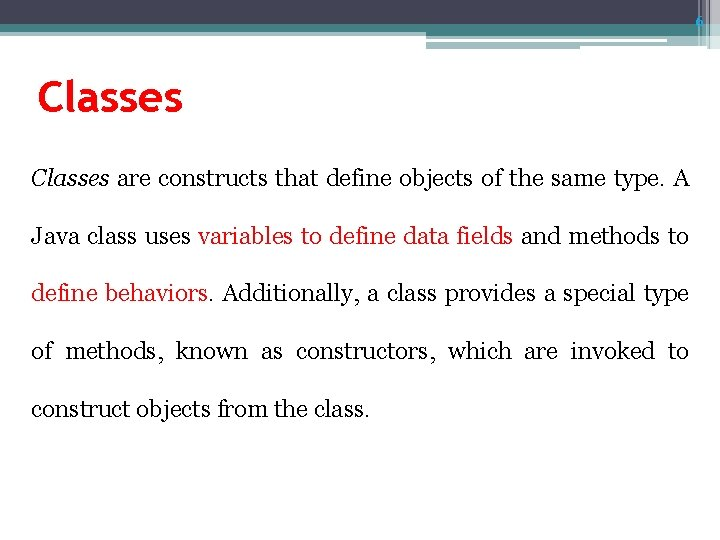 6 Classes are constructs that define objects of the same type. A Java class