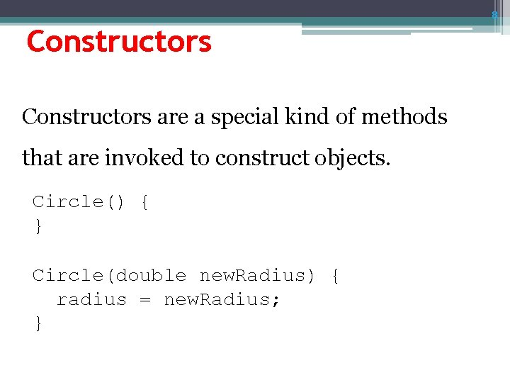 8 Constructors are a special kind of methods that are invoked to construct objects.