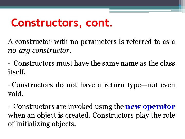 9 Constructors, cont. A constructor with no parameters is referred to as a no-arg