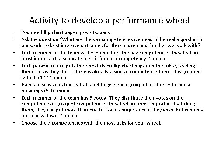 Activity to develop a performance wheel • • You need flip chart paper, post-its,