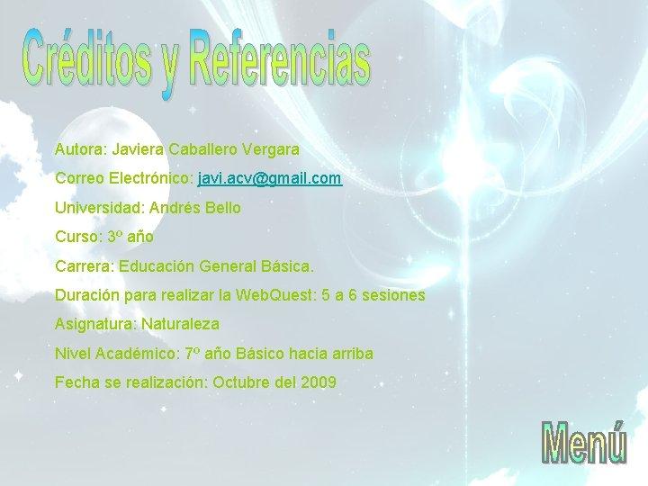 Autora: Javiera Caballero Vergara Correo Electrónico: javi. acv@gmail. com Universidad: Andrés Bello Curso: 3º