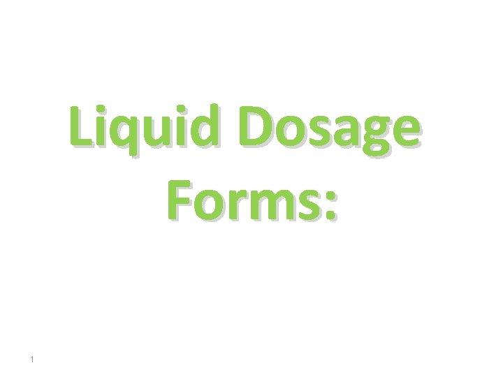 Liquid Dosage Forms: 1