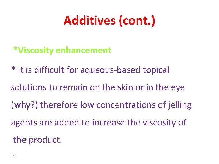 Additives (cont. ) *Viscosity enhancement * It is difficult for aqueous-based topical solutions to
