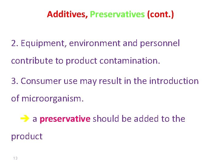 Additives, Preservatives (cont. ) 2. Equipment, environment and personnel contribute to product contamination. 3.