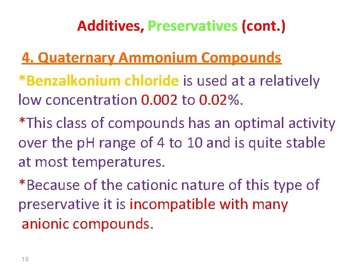 Additives, Preservatives (cont. ) 4. Quaternary Ammonium Compounds *Benzalkonium chloride is used at a
