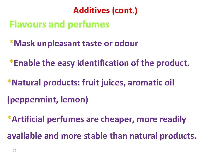 Additives (cont. ) Flavours and perfumes *Mask unpleasant taste or odour *Enable the easy