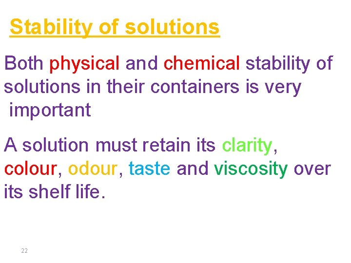 Stability of solutions Both physical and chemical stability of solutions in their containers is