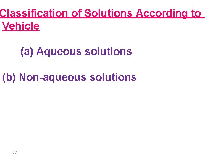 Classification of Solutions According to Vehicle (a) Aqueous solutions (b) Non-aqueous solutions 23