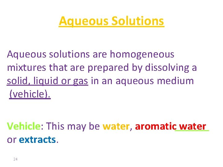 Aqueous Solutions Aqueous solutions are homogeneous mixtures that are prepared by dissolving a solid,