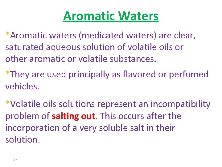 Aromatic Waters *Aromatic waters (medicated waters) are clear, saturated aqueous solution of volatile oils