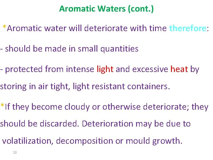 Aromatic Waters (cont. ) *Aromatic water will deteriorate with time therefore: - should be