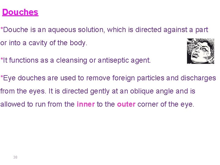 Douches *Douche is an aqueous solution, which is directed against a part or into