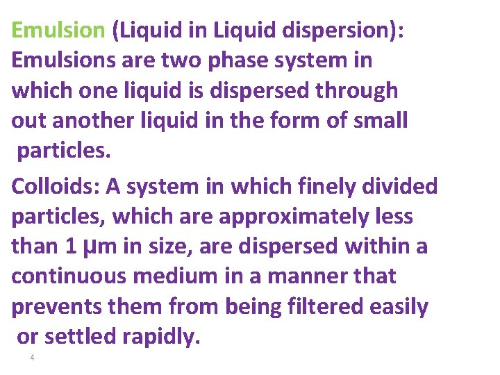 Emulsion (Liquid in Liquid dispersion): Emulsions are two phase system in which one liquid