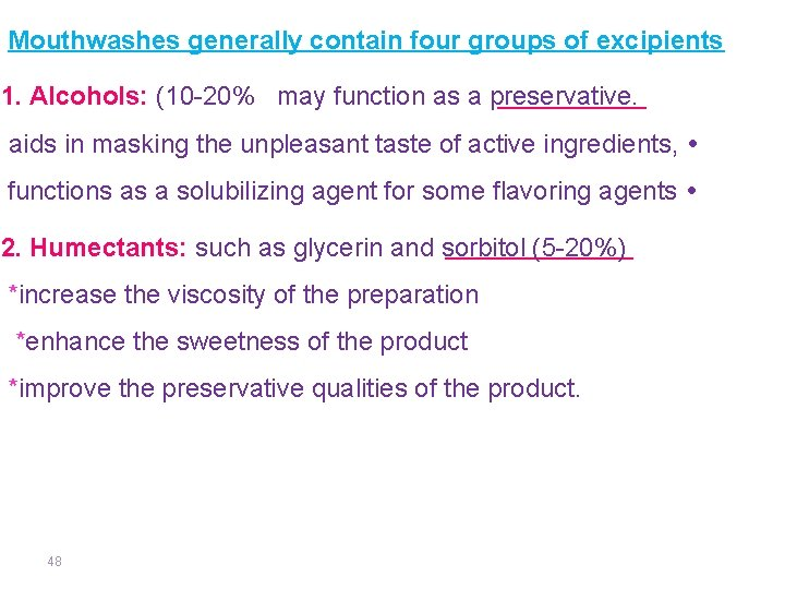 Mouthwashes generally contain four groups of excipients 1. AIcohols: (10 -20% may function as