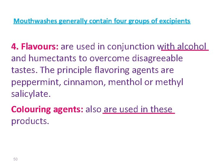 Mouthwashes generally contain four groups of excipients 4. Flavours: are used in conjunction with
