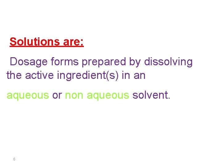 Solutions are: Dosage forms prepared by dissolving the active ingredient(s) in an aqueous or