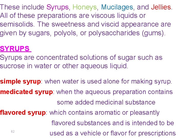These include Syrups, Honeys, Mucilages, and Jellies. All of these preparations are viscous liquids