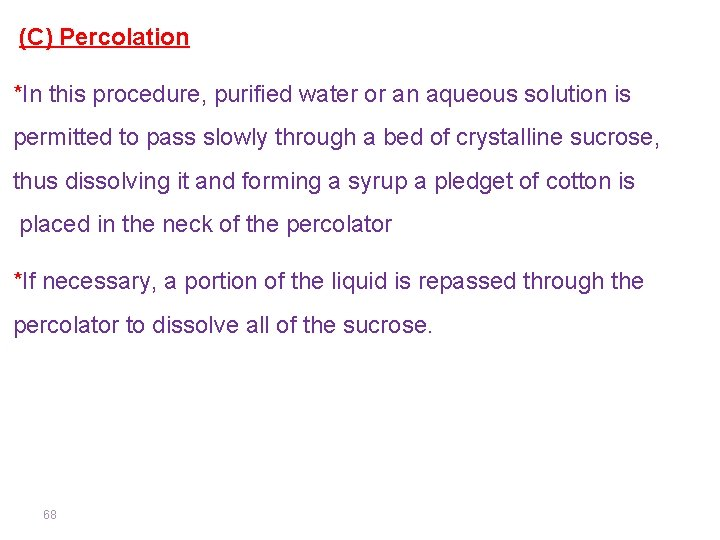 (C) Percolation *In this procedure, purified water or an aqueous solution is permitted to