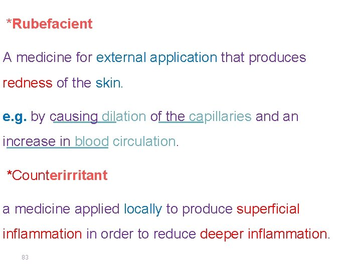 *Rubefacient A medicine for external application that produces redness of the skin. e. g.