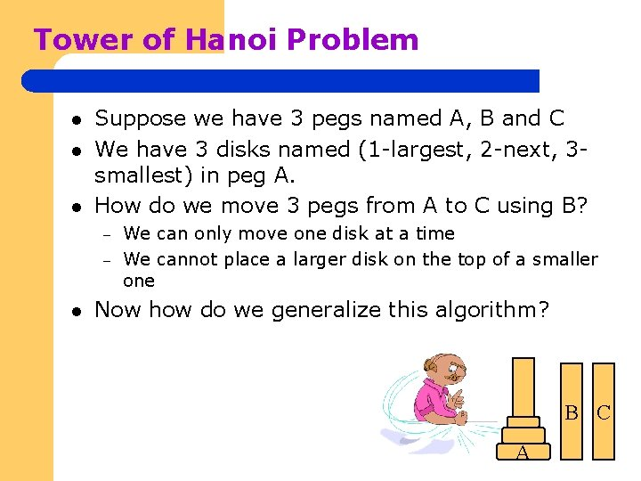 Tower of Hanoi Problem l l l Suppose we have 3 pegs named A,