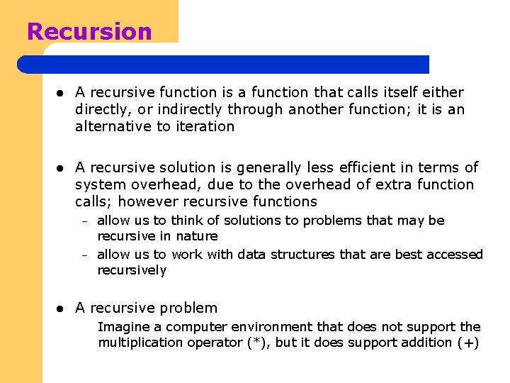 Recursion l A recursive function is a function that calls itself either directly, or