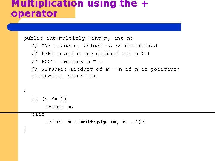 Multiplication using the + operator public int multiply (int m, int n) // IN: