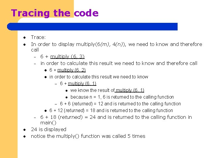Tracing the code l l Trace: In order to display multiply(6(m), 4(n)), we need