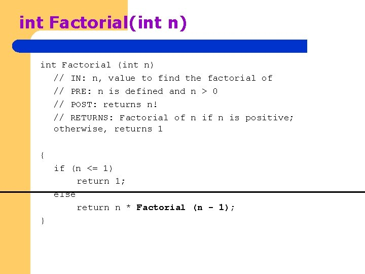 int Factorial(int n) int Factorial (int n) // IN: n, value to find the