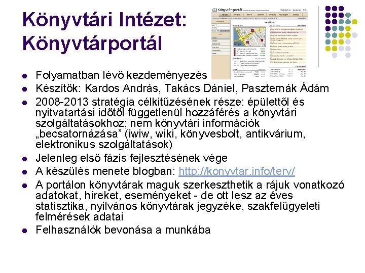 Könyvtári Intézet: Könyvtárportál l l l Folyamatban lévő kezdeményezés Készítők: Kardos András, Takács Dániel,