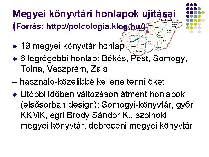 Megyei könyvtári honlapok újításai (Forrás: http: //polcologia. klog. hu/) 19 megyei könyvtár honlap l