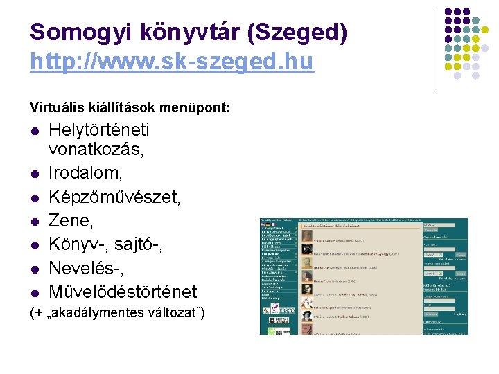 Somogyi könyvtár (Szeged) http: //www. sk-szeged. hu Virtuális kiállítások menüpont: l l l l