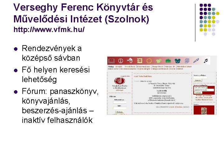 Verseghy Ferenc Könyvtár és Művelődési Intézet (Szolnok) http: //www. vfmk. hu/ l l l