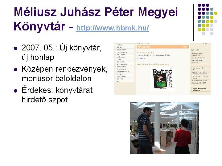 Méliusz Juhász Péter Megyei Könyvtár - http: //www. hbmk. hu/ l l l 2007.