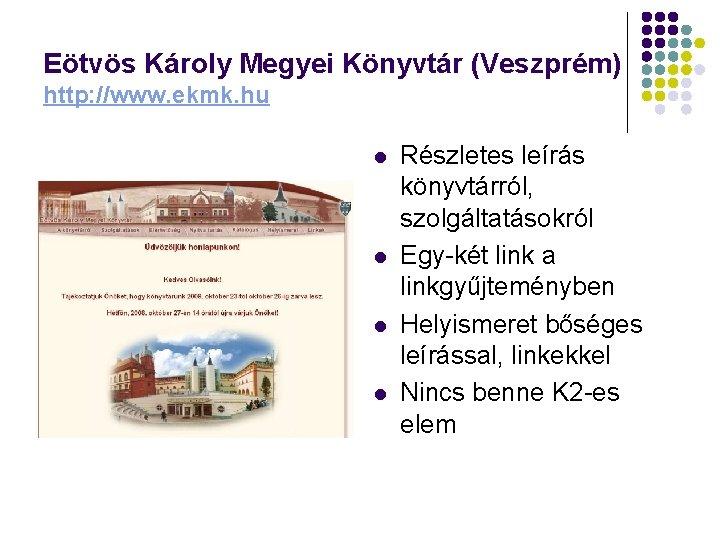 Eötvös Károly Megyei Könyvtár (Veszprém) http: //www. ekmk. hu l l Részletes leírás könyvtárról,