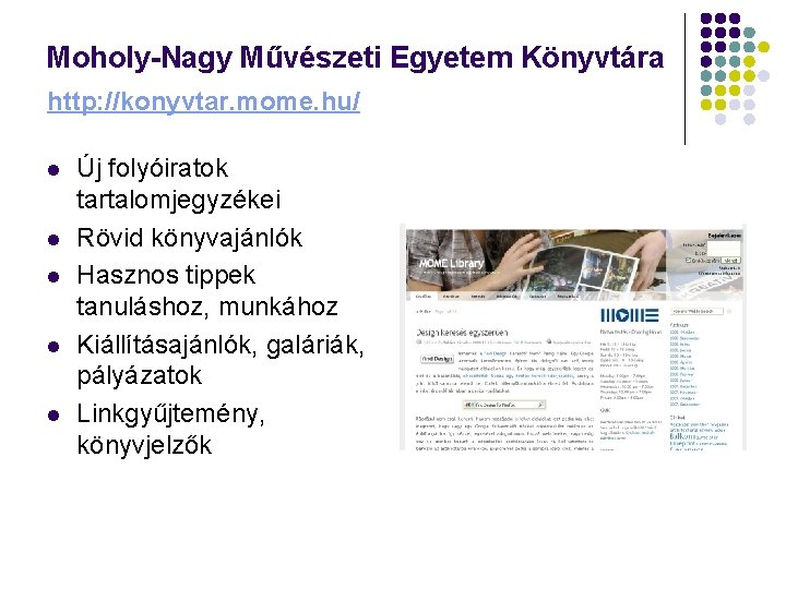 Moholy-Nagy Művészeti Egyetem Könyvtára http: //konyvtar. mome. hu/ l l l Új folyóiratok tartalomjegyzékei