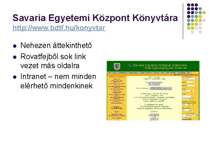 Savaria Egyetemi Központ Könyvtára http: //www. bdtf. hu/konyvtar l l l Nehezen áttekinthető Rovatfejből