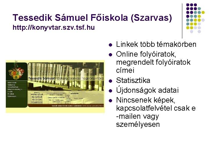 Tessedik Sámuel Főiskola (Szarvas) http: //konyvtar. szv. tsf. hu l l l Linkek több