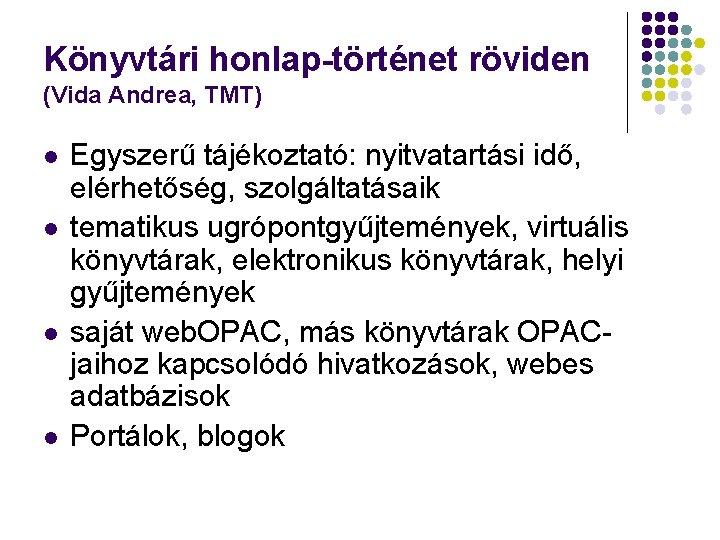Könyvtári honlap-történet röviden (Vida Andrea, TMT) l l Egyszerű tájékoztató: nyitvatartási idő, elérhetőség, szolgáltatásaik