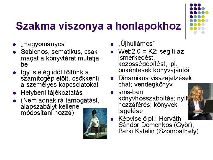 """Szakma viszonya a honlapokhoz l l l """"Hagyományos"""" Sablonos, sematikus, csak magát a könyvtárat"""