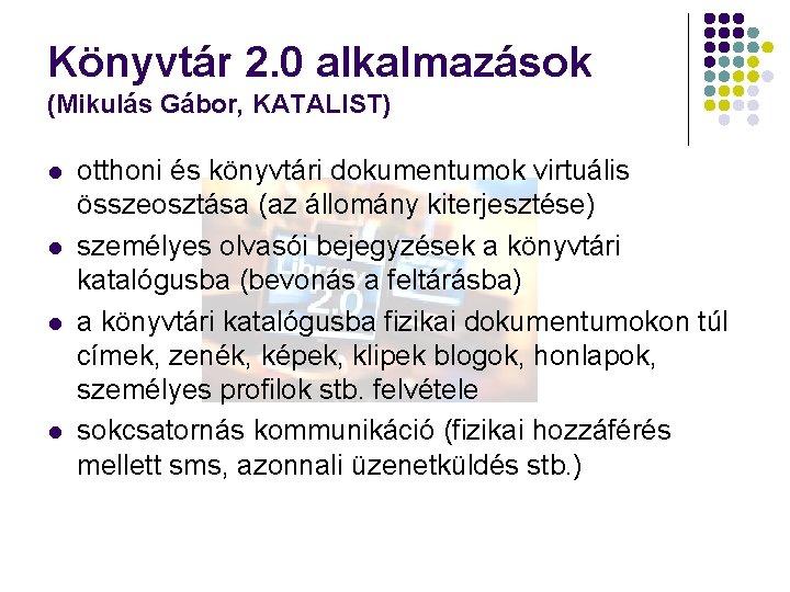 Könyvtár 2. 0 alkalmazások (Mikulás Gábor, KATALIST) l l otthoni és könyvtári dokumentumok virtuális