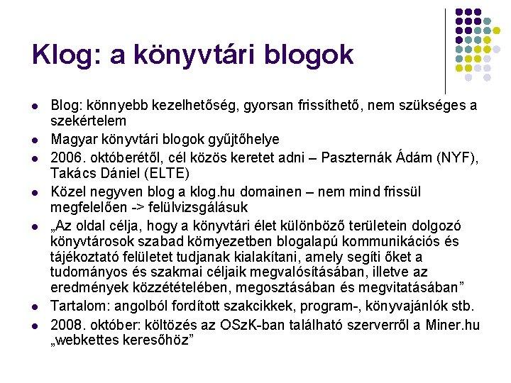 Klog: a könyvtári blogok l l l l Blog: könnyebb kezelhetőség, gyorsan frissíthető, nem
