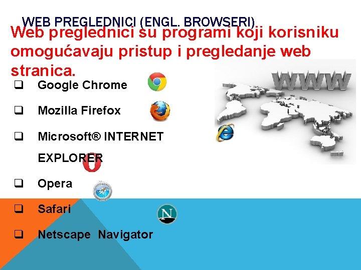 WEB PREGLEDNICI (ENGL. BROWSERI) Web preglednici su programi koji korisniku omogućavaju pristup i pregledanje