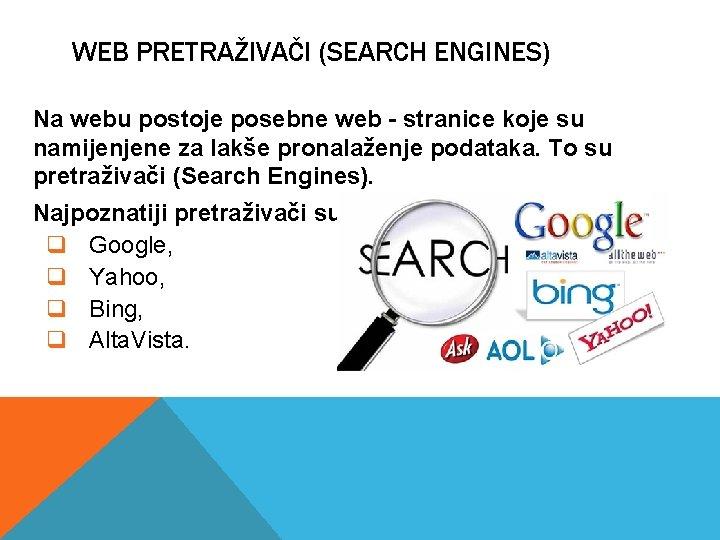 WEB PRETRAŽIVAČI (SEARCH ENGINES) Na webu postoje posebne web - stranice koje su namijenjene
