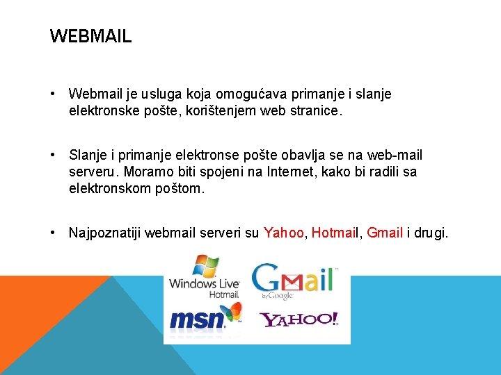 WEBMAIL • Webmail je usluga koja omogućava primanje i slanje elektronske pošte, korištenjem web