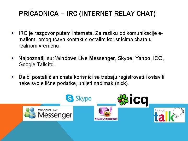 PRIČAONICA – IRC (INTERNET RELAY CHAT) • IRC je razgovor putem interneta. Za razliku