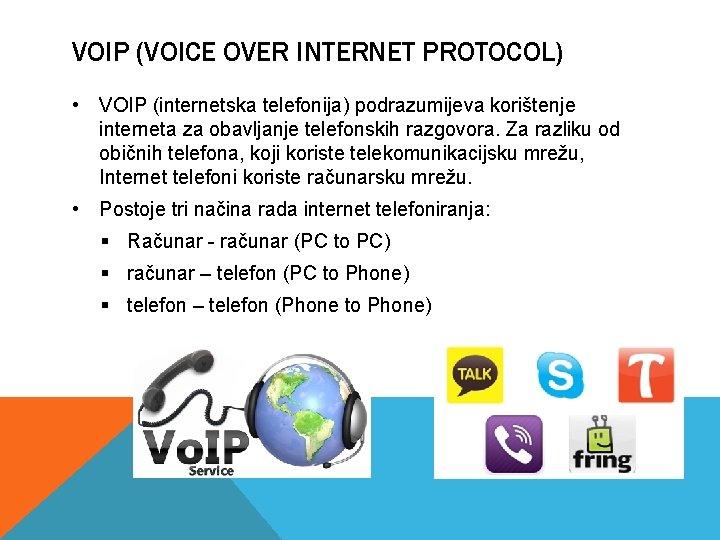 VOIP (VOICE OVER INTERNET PROTOCOL) • VOIP (internetska telefonija) podrazumijeva korištenje interneta za obavljanje