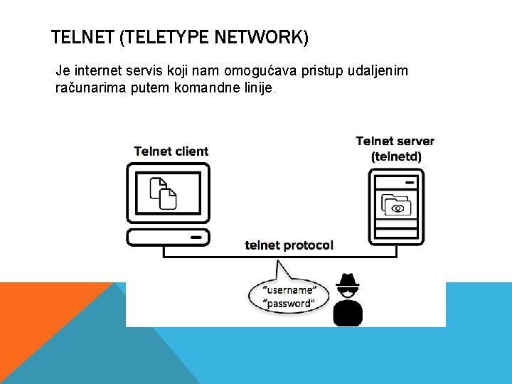 TELNET (TELETYPE NETWORK) Je internet servis koji nam omogućava pristup udaljenim računarima putem komandne