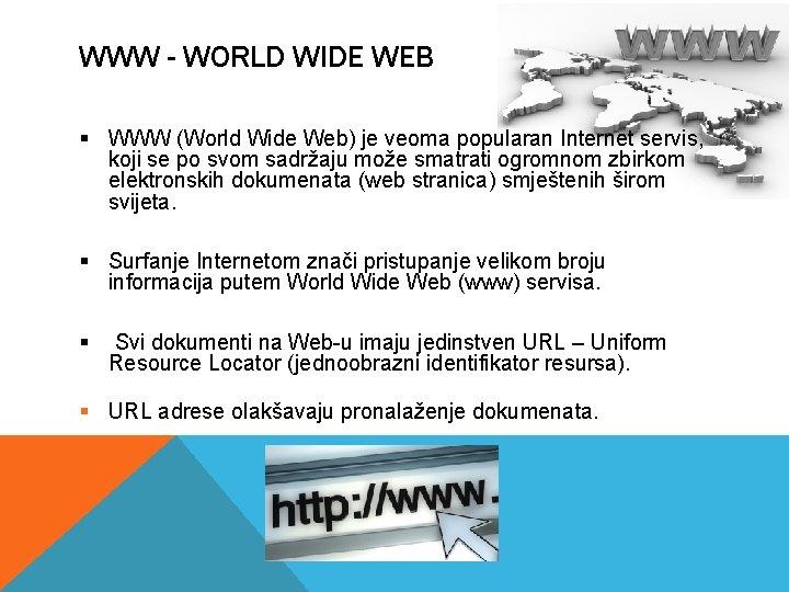 WWW - WORLD WIDE WEB § WWW (World Wide Web) je veoma popularan Internet